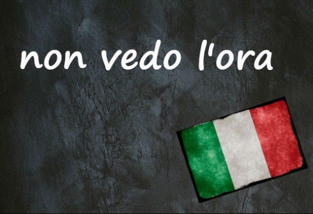 Italian expression of the day: 'Non vedo l'ora'
