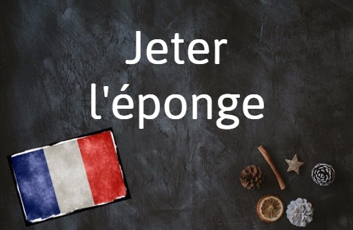 French phrase of the day: Jeter l'éponge