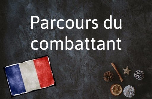 French phrase of the day: Parcours du combattant
