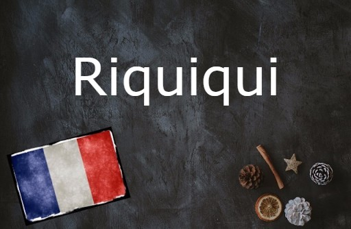 French word of they day: Riquiqui