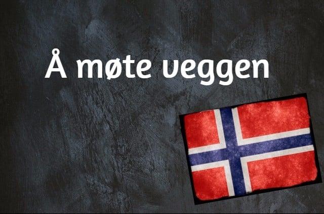 Norwegian phrase of the day: Å møte veggen