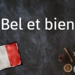 French phrase of the day: Bel et bien