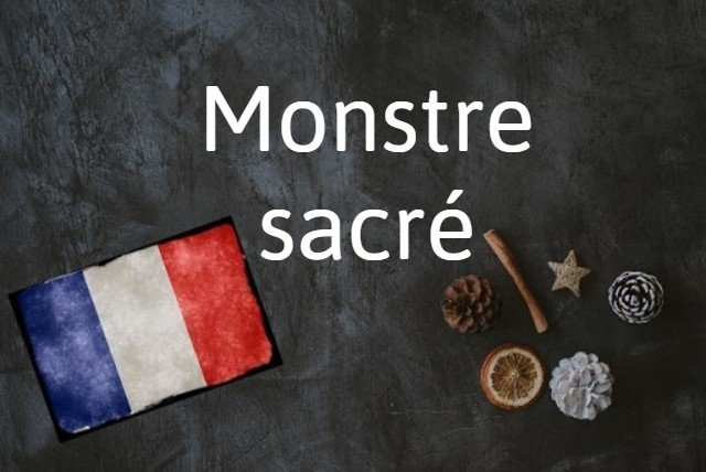 French phrase of the Day: Monstre sacré