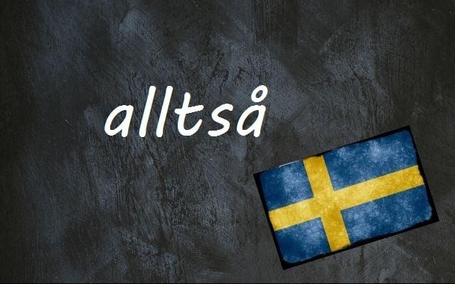 Swedish word of the day: alltså