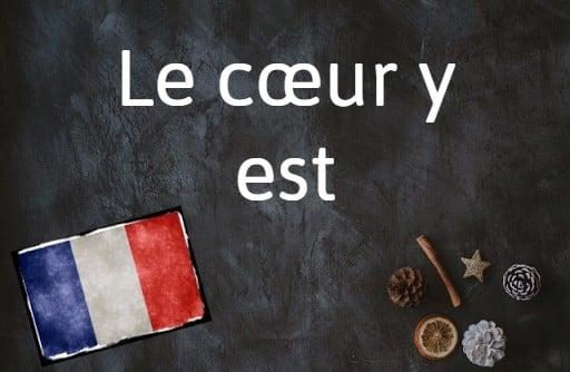French phrase of the day: Le cœur y est