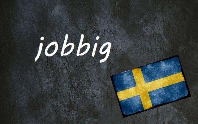 Swedish word of the day: jobbig