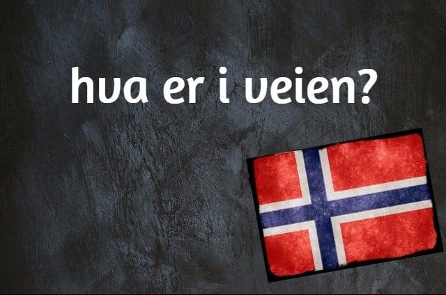Norwegian expression of the day: Hva er i veien?