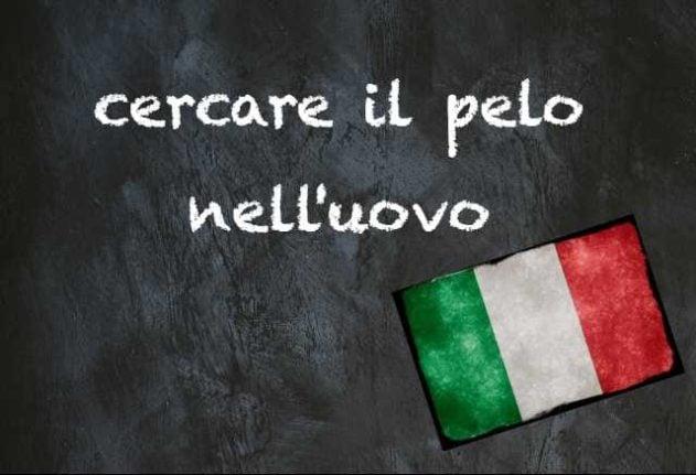 Italian expression of the day: 'Cercare il pelo nell'uovo'