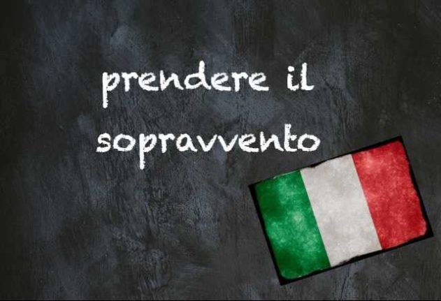 Italian expression of the day: 'Prendere il sopravvento'