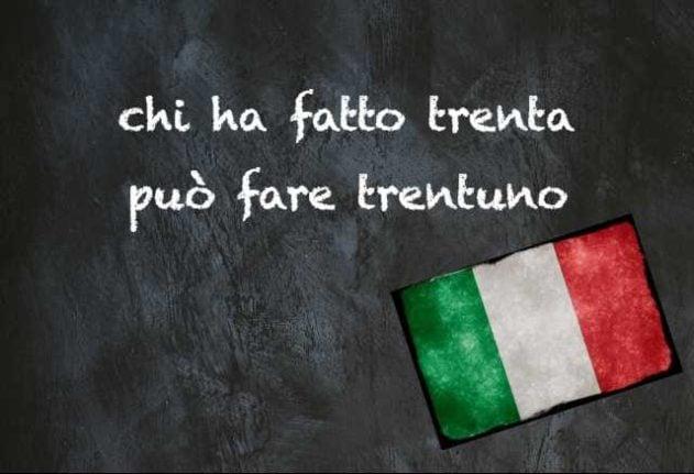 Italian expression of the day: 'Chi ha fatto trenta può fare trentuno'