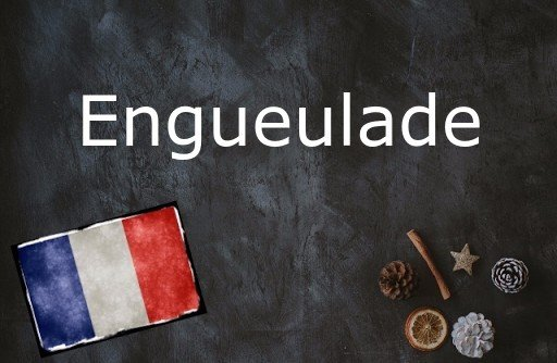 French word of the Day: Engueulade